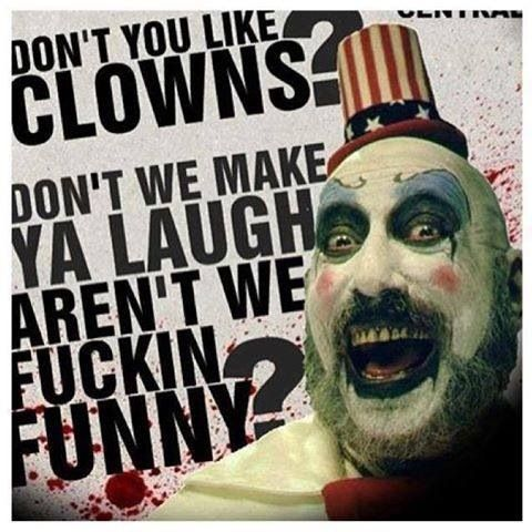 Don't You Like Clowns Captain Spaulding Quotes