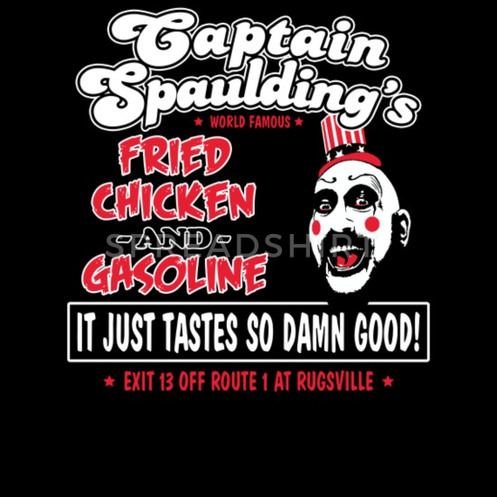 Fried Chicken And Gasoline Captain Spaulding Quotes