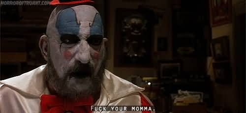 Fuck Your Momma Captain Spaulding Quotes
