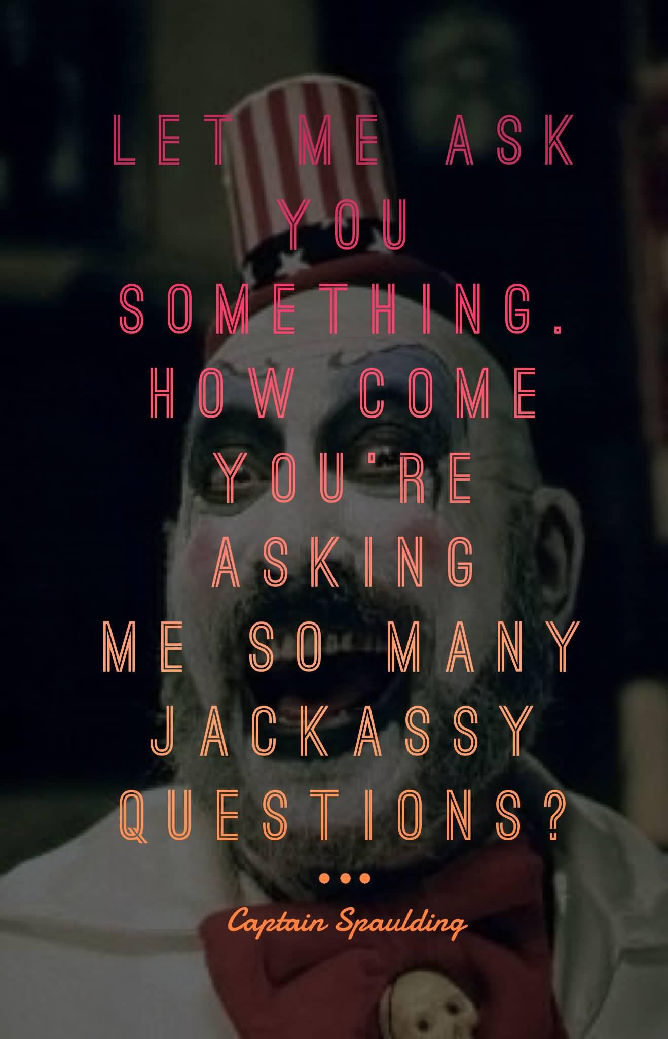 Let Me Ask You Captain Spaulding Quotes